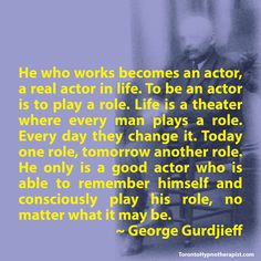 He who works becomes an actor, a real actor in life. To be an actor is to play a role. Life is a theater where every man plays a role. Every day they change it. Today one role, tomorrow another rol…