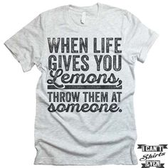 "The listing is for one short-sleeve unisex crew-neck t-shirt with ""When Life Gives You Lemons Throw Them At Someone"" print. All t-shirts are unisex. We carry XS, S, M, L, XL, 2XL, 3XL Laying Flat Meas"