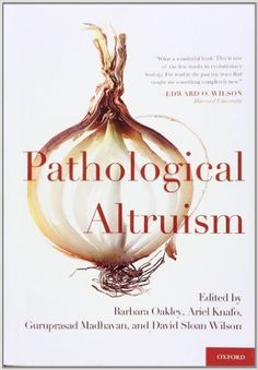 Amazon.com: Pathological Altruism (9780199738571): Barbara Oakley, Ariel Knafo, Guruprasad Madhavan, David Sloan Wilson: Books