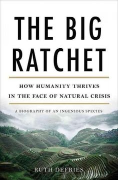 The Big Ratchet: How Humanity Thrives in the Face of Crisis: A Biography of an Ingenious Species