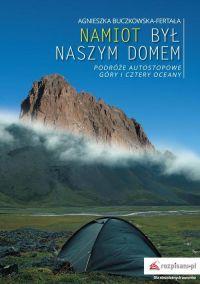 Namiot był naszym domem Podróże autostopowe. Góry i cztery oceany