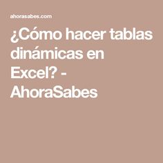 ¿Cómo hacer tablas dinámicas en Excel? - AhoraSabes