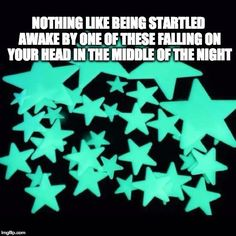 The worst thing about those oh-so-pretty stars that decorated your ceiling: | 27 Memes All '90s Kids Will Totally Relate To