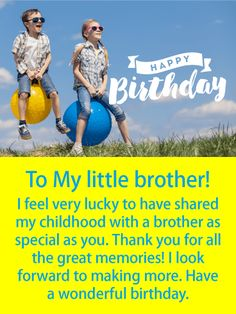 To a Special Brother - Happy Birthday Card: Little brothers are the best and worthy of a sensational birthday card such as this! It features a brother and sister playing and having fun! Your brother will recall fond memories after seeing this meaningful birthday card. He will be touched that you feel lucky to have him. Such a great thing for a brother to read on his special day. Send this lovely birthday card to your brother so he can start his day with a smile.