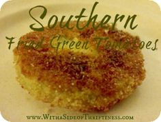 Simple Southern Fried Green Tomatoes - With a Side of Thriftiness
