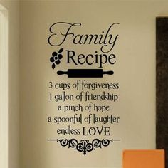 Self-adhesive Vinyl Wall Lettering Available in 3 sizes listed in SIZE drop down menu Family Recipe 3 cups forgiveness 1 gallon friendship pinch of hope spoonful of laughter endless LOVE CHOOSE YOUR C