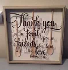"So cute.... ""Thank you for the food before us, the friends beside us and the love between us"" on shadow box"