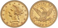 1875 $10 Gold NGC AU50 sold for $372,000 at the Heritage Auctions Long Beach Expo U.S. Coins Signature Auction in Long Beach, California, February 22-26, 2018...Even though this coin had an original mintage of just 120, it is believed that there are only about ten to twelve coins known to exist. There are four reported certified in AU50 and another four in grades as high as AU55....