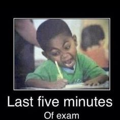 so true! i was always one of the last ones to finish a test...and i would be in a PANIC.