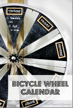 Great upcycle project.  Turn a bicycle wheel into a chalkbaord weekly calendar that spins.  thistlewoodfarms.com