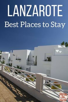 Canary Islands Travel Guide - Where to stay in Lanzarote including best places to stay, best hotels and resort + off the beaten path suggestions