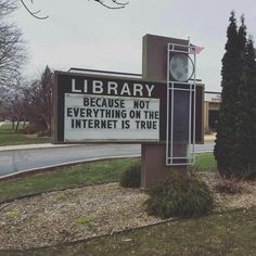 Library ~ because not everything on the internet is true