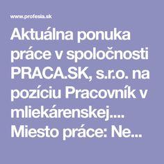 Aktuálna ponuka práce v spoločnosti PRACA.SK, s.r.o. na pozíciu  Pracovník v mliekárenskej.... Miesto práce:  Nemecko