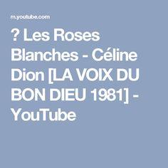 ♫ Les Roses Blanches - Céline Dion [LA VOIX DU BON DIEU 1981] - YouTube