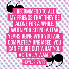 Taylor Swift's thoughts on being single.