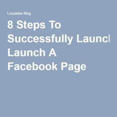 8 Steps To Successfully Launch A Facebook Page
