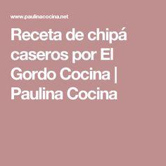 Receta de chipá caseros por El Gordo Cocina | Paulina Cocina