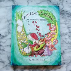 Comida Latina: An Illustrated Cookbook by Marcella Kriebel