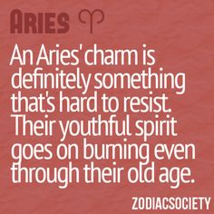 An Aries' charm is something that's hard to resist. Their youthful spirit goes on burning even through their old age.