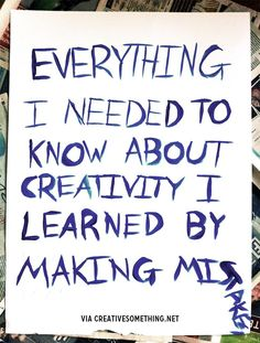 Best Inspirational Quotes About Life QUOTATION – Image : Quotes Of the day – Life Quote Everything I needed to know about creativity I learned by making mistakes… Sharing is Caring – Keep QuotesDaily up, share this quote ! Great Quotes, Quotes To Live By, Me Quotes, Motivational Quotes, Inspirational Quotes, The Words, Schrift Design, Artist Quotes, Creativity Quotes