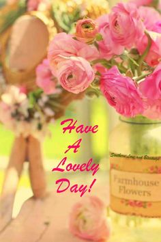 HAVE A LOVELY DAY!