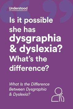 Article to understand the difference between dysgraphia and dyslexia.