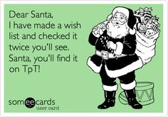 Funny Christmas Season Ecard: Dear Santa, I have made a wish list and checked it twice you'll see. Santa, you'll find it on TpT!