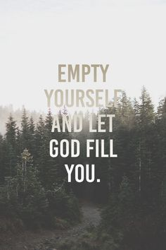 Empty yourself and let God fill you, quotes about God, bible scriptures, bible verse Let God, Bible Verses Quotes, Jesus Quotes, Scriptures, Godly Quotes, 365 Quotes, Christ Quotes, Quotes About God, Christian Quotes About Faith
