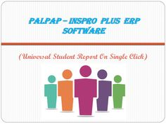 PALPAP – Inspro Plus ERP, especially for College management to maintain the student database in perfect manner. Using PALPAP Universal Student Report, Whole details of the student will be generated on single click. The Student Universal Report has following modules to analyze and view the student via Registration Details, Personal Details, Contact Details, Course Details, Column Order.