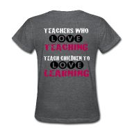 Teachers who love teaching teach children to love learning