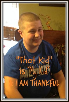 """""""That Kid"""" is MY kid & I am thankful...... Several weeks ago I came across a post on Facebook that caught my eye......... It was written from a teacher's point of view and as a former c..."""