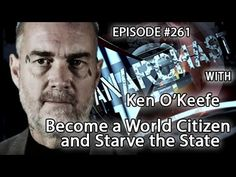 Ken O'Keefe: Become a World Citizen and Starve the State!