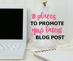 20 Places to Promote Your Latest Blog Post