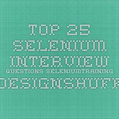 Top 25 Selenium Interview Questions seleniumtraining.designshuffle.com