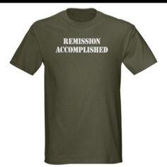 Remission accomplished shirt  http://www.cafepress.com/+remission_accomplished_dark_tshirt,323239273