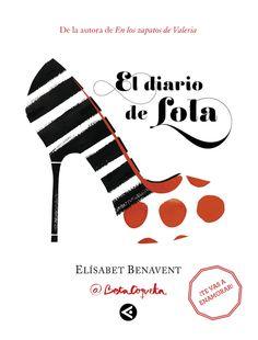 """""""El diario de Lola"""", de Elisabet Benavent, un homenaje a todo el #UniversoValeria. Imprescindible para Coquetas."""