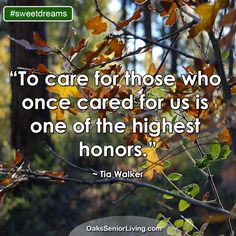 """#SweetDreams: """"To care for those who once cared for us is one of the highest honors."""" ~ Tia Walker  ~OaksSeniorLiving.com #quotes #caring #elderly #seniors Senior Living, Sweet Dreams, Atlanta, Poems, Sayings, Quotes, Quotations, Lyrics, Poetry"""