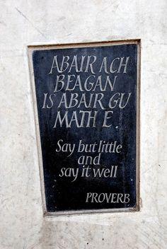 """Abair ach beagan is abair gu math e. Scottish Gaelic Proverb Translates to """"Say but little and say it well. Scottish Words, Scottish Quotes, Scottish Gaelic, Gaelic Quotes, Gaelic Words, Irish Roots, Beautiful Words, Words Quotes, Proverbs"""