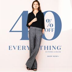 40% OFF EVERYTHING*  IN STORES & ONLINE  SHOP NOW