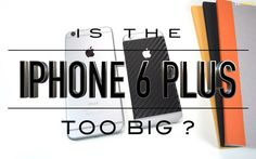 Is The iPhone 6 Plus/6s Plus Too Big?