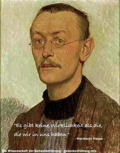 """""""Es gibt keine Wirklichkeit als die, die wir in uns haben."""" Hermann Hesse"""