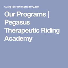 Our Programs   Pegasus Therapeutic Riding Academy