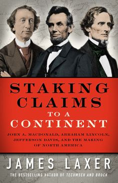 Staking Claims to a Continent, by James Lexar. Three political leaders presided over the reshaping of the North American continent during the fiery 1860s. Jefferson Davis and Abraham Lincoln were both born in Kentucky, Davis in June 1808 and Lincoln the following February. John A. Macdonald was born in Glasgow, Scotland, in January 1815. All were Protestants; none came from a wealthy family. In an earlier era, such men would not have risen to political heights. They personified an age of…