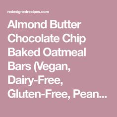 Almond Butter Chocolate Chip Baked Oatmeal Bars (Vegan, Dairy-Free, Gluten-Free, Peanut-Free) - Redesigned Recipes