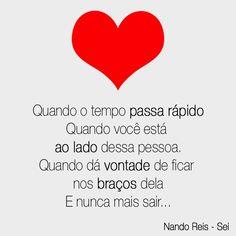 Quando o tempo passa rápido Quando você está ao lado dessa pessoa. Quando dá vontade de ficar nos braços dela E nunca mais sair... #NandoReis #Amor #FrasesMusicais