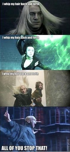 I whip my hair Harry Potter humor funny Lucius Malfoy Bellatrix Lestrange Lord Voldemort memes: