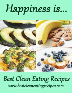 Clean Eating Diet Plan: happiness is...good, clean food and healthy in every way. #cleaneating #eatclean #healthyrecipe   Find clean and delicious recipes at www.bestcleaneatingrecipes.com