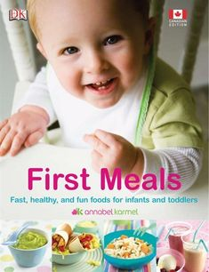 First Meals Canadian Edition: Fast, Healthy and Fun Foods for Infants and Toddlers