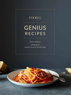 """""""Genius Recipes: 100 Recipes That Will Change the Way You Cook"""" by Kristen Miglore"""