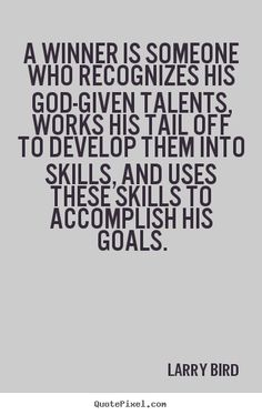 A winner is someone who recognizes his god-given.. Larry Bird great success quote